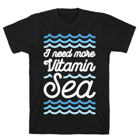 I Need More Vitamin Sea Mens T-Shirt