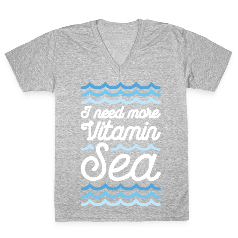 I Need More Vitamin Sea V-Neck Tee Shirt