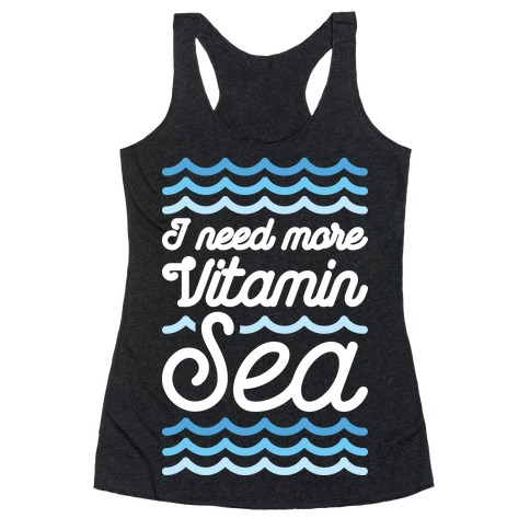 I Need More Vitamin Sea Racerback Tank Top