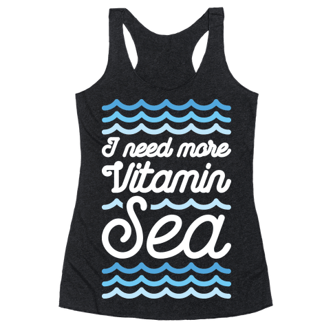 I Need More Vitamin Sea Racerback Tank Top