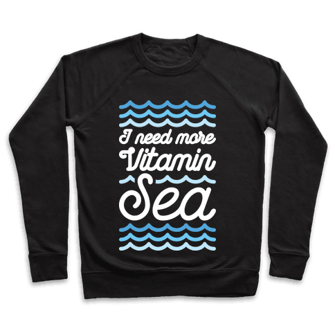 I Need More Vitamin Sea Pullover
