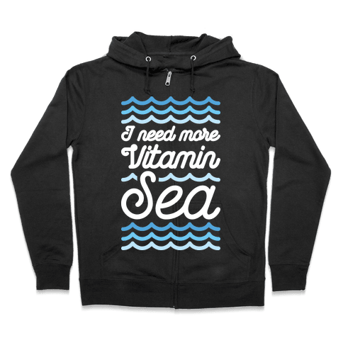 I Need More Vitamin Sea Zip Hoodie