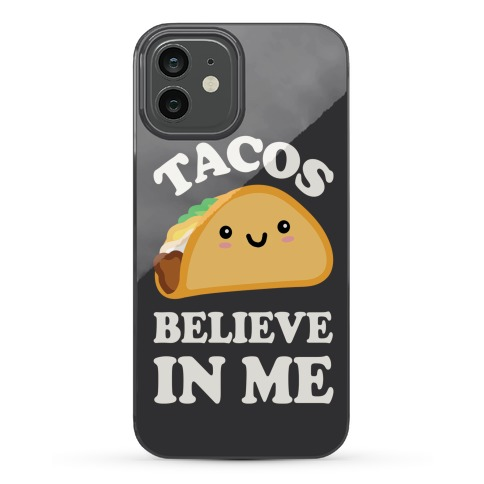 Tacos Believe In Me Phone Case