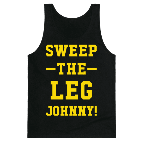 Sweep The Leg Johnny Tank Top