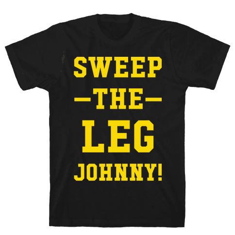 Sweep The Leg Johnny Mens T-Shirt