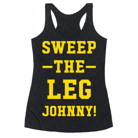 Sweep The Leg Johnny Racerback Tank Top