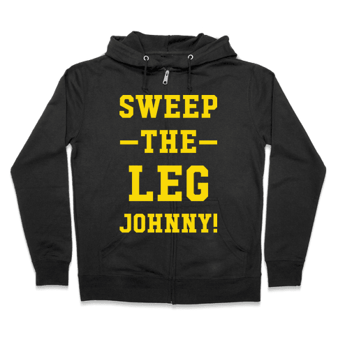 Sweep The Leg Johnny Zip Hoodie