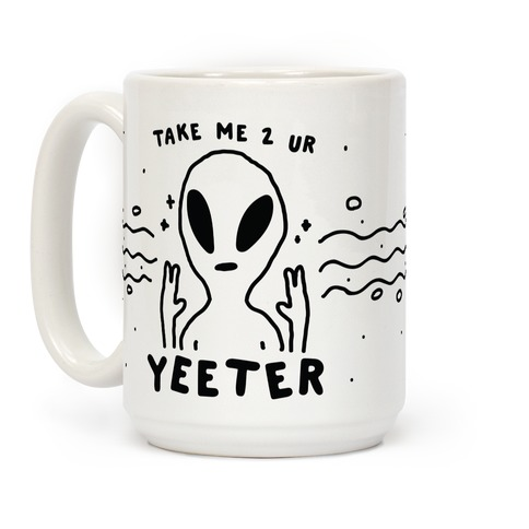 Take Me to Your Yeeter Coffee Mug