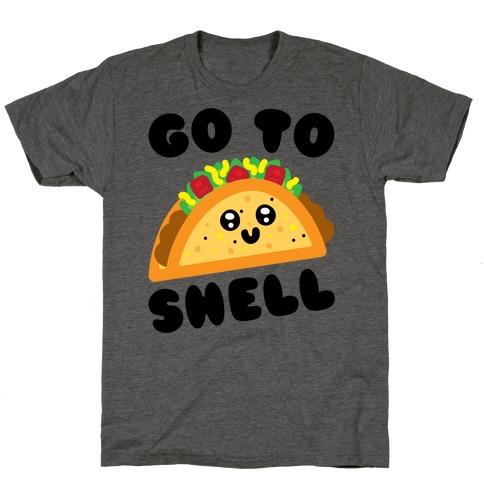 Go To Shell Taco Parody T-Shirt