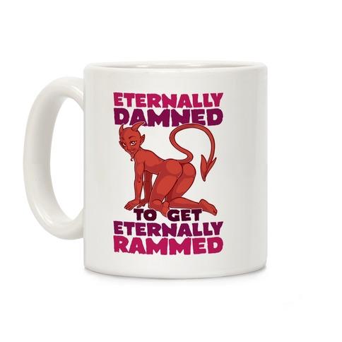 Eternally Damned To Get Eternally Rammed Coffee Mug