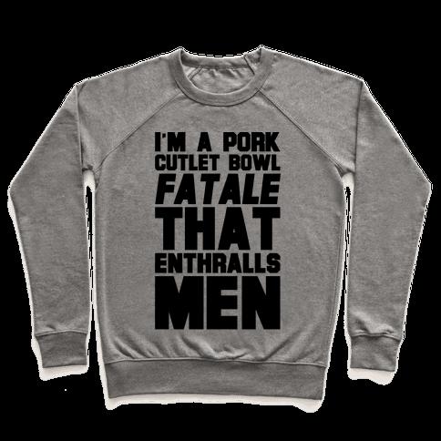 I'm A Pork Cutlet Bowl Fatale That Enthralls Men Pullover