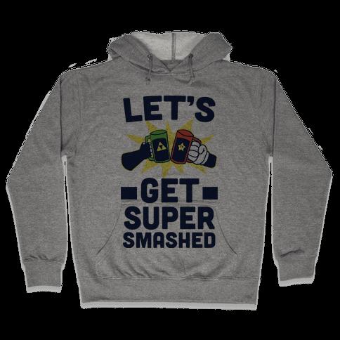 Let's Get Super-Smashed Hooded Sweatshirt