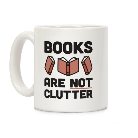 Books Are Not Clutter Coffee Mug