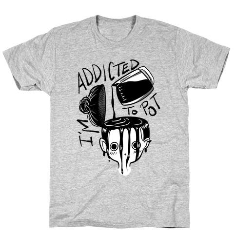 I'm Addicted to Pot T-Shirt