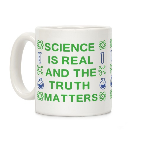 Science is Real and The Truth Matters Coffee Mug