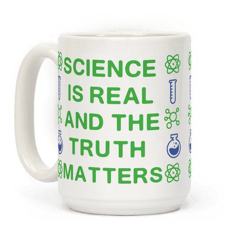 Science is Real and The Truth Matters