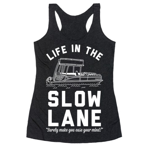 Life in the Slow Lane Pontoon Boat Racerback Tank Top