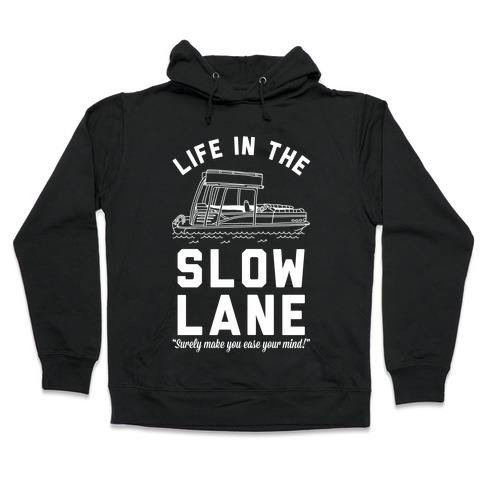 Life in the Slow Lane Pontoon Boat Hooded Sweatshirt