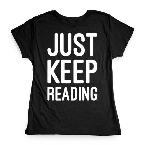 Just Keep Reading Parody White Print Womens T-Shirt
