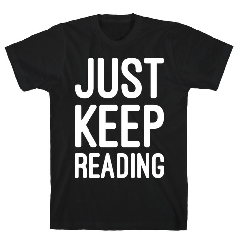 Just Keep Reading Parody White Print T-Shirt