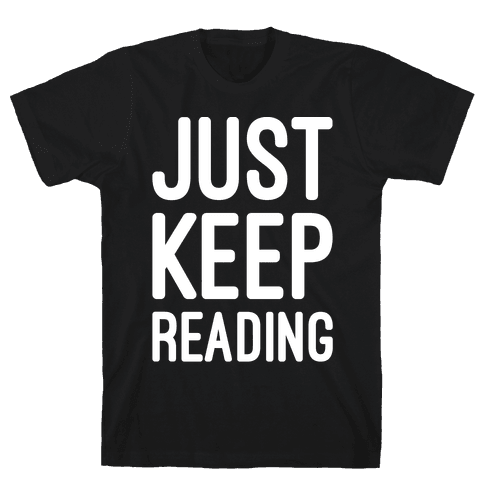 Just Keep Reading Parody White Print Mens T-Shirt