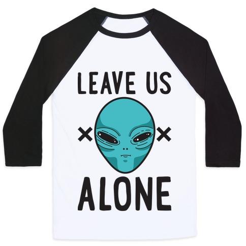 Leave Us Alone Area 51 Alien Baseball Tee