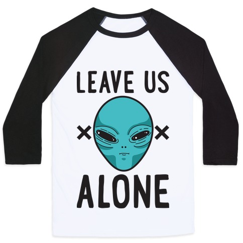 Leave Us Alone Area 51 Alien Baseball Tee