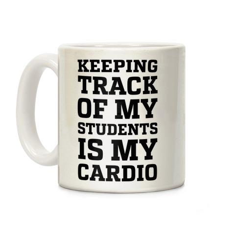 Keeping Track of My Students is My Cardio Coffee Mug