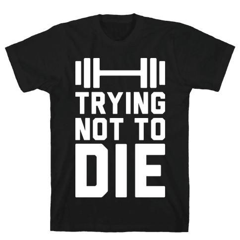 Trying Not To Die Mens T-Shirt