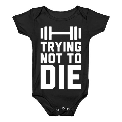Trying Not To Die Baby Onesy