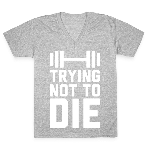 Trying Not To Die V-Neck Tee Shirt