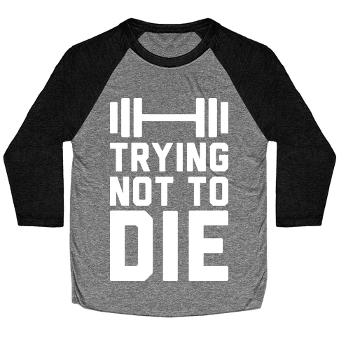 Trying Not To Die Baseball Tee