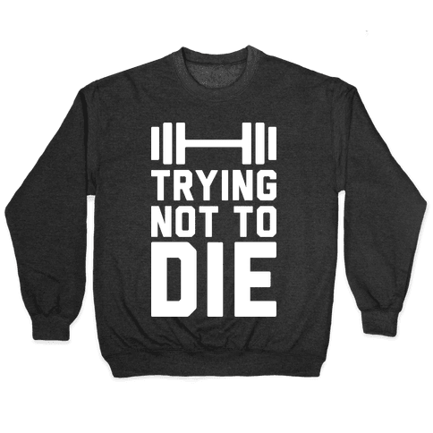 Trying Not To Die Pullover