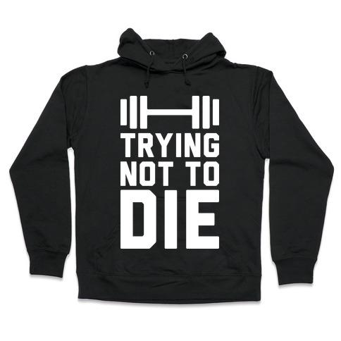 Trying Not To Die Hooded Sweatshirt