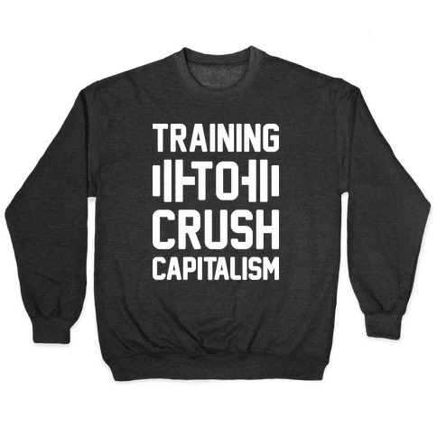 Training To Crush Capitalism Pullover