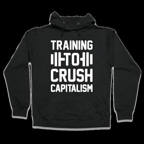Training To Crush Capitalism Hooded Sweatshirt