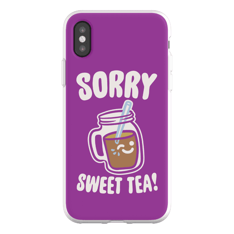 Sorry Sweet Tea Parody Phone Flexi-Case