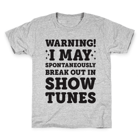 Warning! I May Spontaneously Break Out In Show Tunes Kids T-Shirt