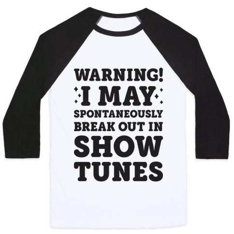 Warning! I May Spontaneously Break Out In Show Tunes Baseball Tee