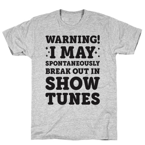 Warning! I May Spontaneously Break Out In Show Tunes T-Shirt