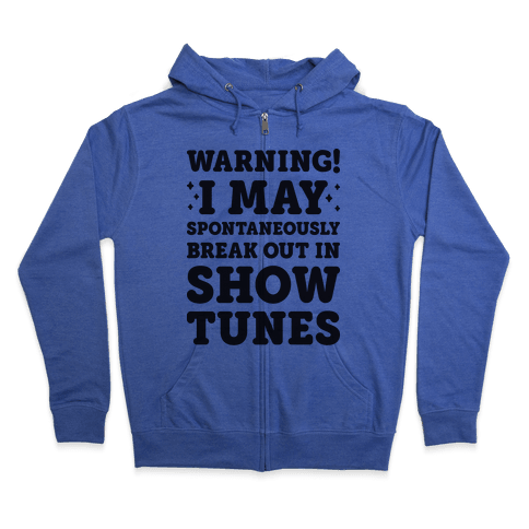 Warning! I May Spontaneously Break Out In Show Tunes Zip Hoodie