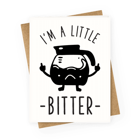 I'm a Little Bitter Greeting Card
