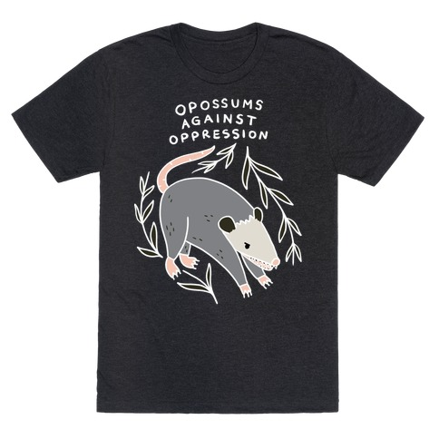 Opossums Against Oppression T-Shirt