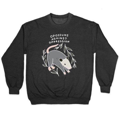 Opossums Against Oppression Pullover