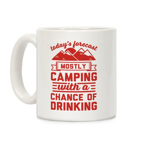 Today's Forecast Mostly Camping With A Chance Of Drinking Mug Coffee Mug