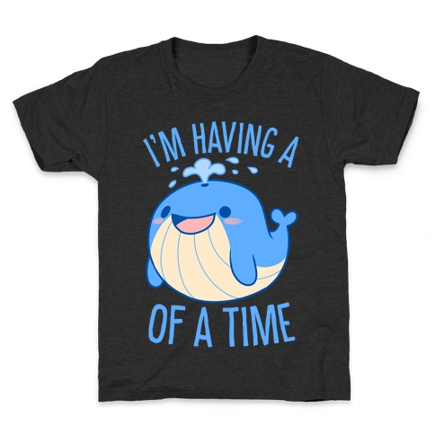 I'm Having A WHALE Of A Time Kids T-Shirt