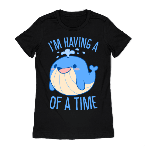 I'm Having A WHALE Of A Time Womens T-Shirt