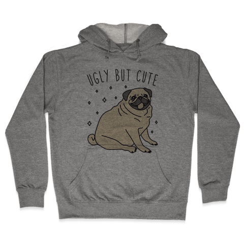 Ugly But Cute Pug Hooded Sweatshirt
