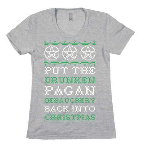 Put the Drunken Pagan Debauchery Back into Christmas Womens T-Shirt