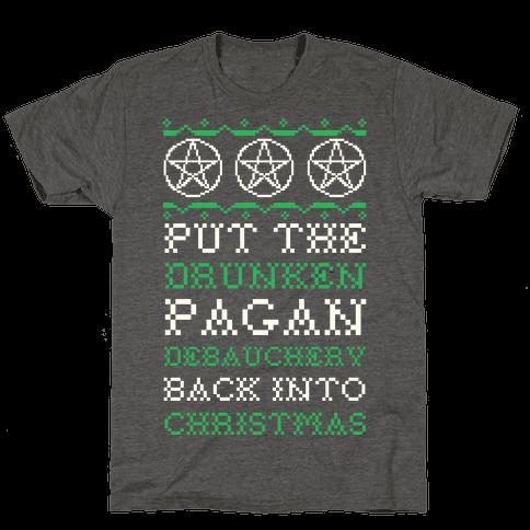 Put the Drunken Pagan Debauchery Back into Christmas Mens/Unisex T-Shirt